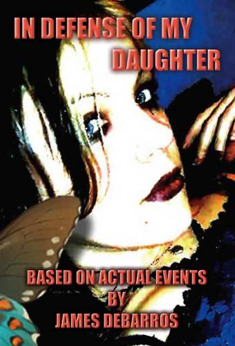 In Defense of My Daughter: Based on Actual Events (Paperback)
