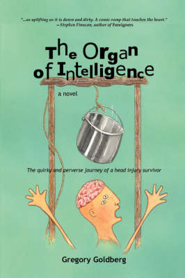 The Organ of Intelligence: The Quirky and Perverse Journey of a Head Injury Survivor (Paperback)