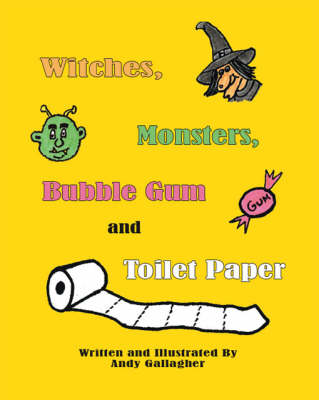 Witches, Monsters, Bubble Gum and Toilet Paper (Paperback)