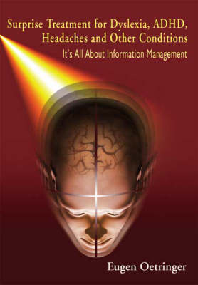 Surprise Treatment for Dyslexia, ADHD, Headaches and Other Conditions: It's All About Information Management (Paperback)