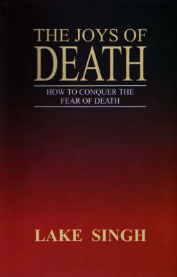 The Joys of Death: How to Conquer the Fear of Death (Paperback)