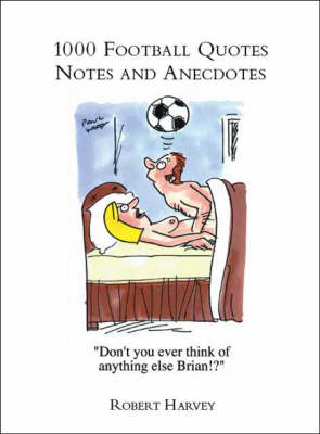 1000 Football Quotes, Notes and Anecdotes (Paperback)