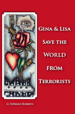 Gina and Lisa Save the World from Terrorists (Paperback)