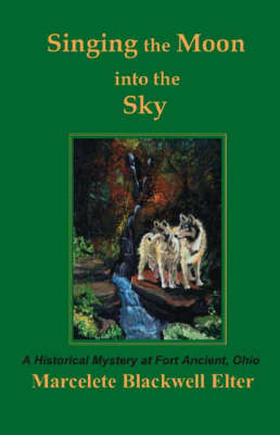 Singing the Moon into the Sky: A Historical Mystery at Fort Ancient, Ohio (Paperback)