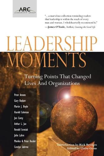 Leadership Moments: Turning Points That Changed Lives and Organizations (Paperback)
