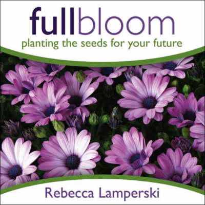 Full Bloom: Planting the Seeds for Your Future (Paperback)