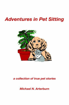 Adventures in Pet Sitting: A Collection of True Pet Stories (Hardback)