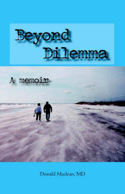 Beyond Dilemma - A Memoir (Hardback)
