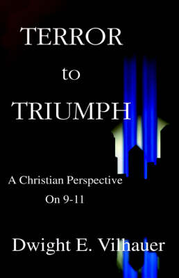 Terror to Triumph: A Christian Perspective on 9-11 (Hardback)