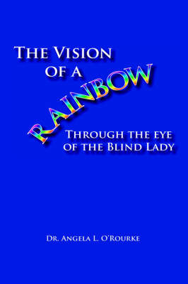 The Vision of a Rainbow Through the Eye of the Blind Lady (Hardback)