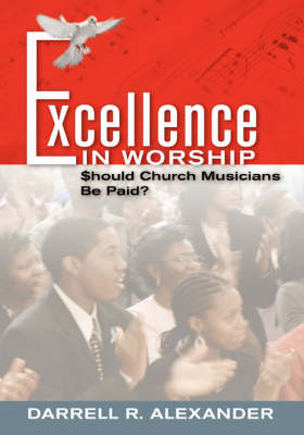 Excellence in Worship: Should Church Musicians Be Paid? (Hardback)