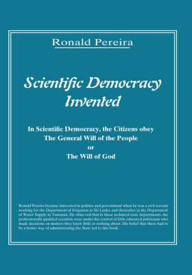 Scientific Democracy Invented: The Citizens Obey the General Will of the People or the Will of God (Hardback)