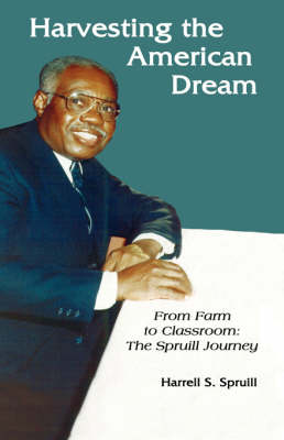 Harvesting the American Dream: From Farm to Classroom - The Spruill Journey (Hardback)