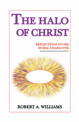 The Halo of Christ: Reflections on His Moral Character (Hardback)
