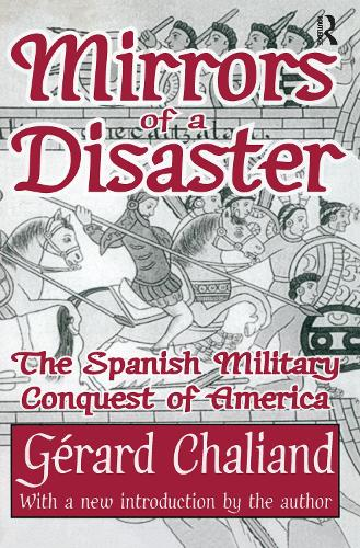 Mirrors of a Disaster: The Spanish Military Conquest of America (Paperback)