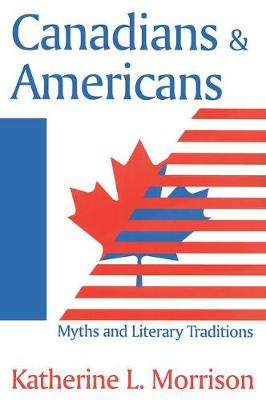Canadians and Americans: Myths and Literary Traditions (Paperback)