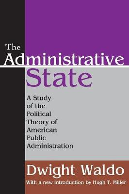 The Administrative State: A Study of the Political Theory of American Public Administration (Paperback)