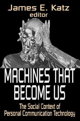 Machines That Become Us: The Social Context of Personal Communication Technology (Paperback)
