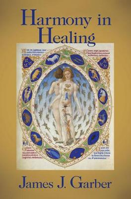 Harmony in Healing: The Theoretical Basis of Ancient and Medieval Medicine (Hardback)