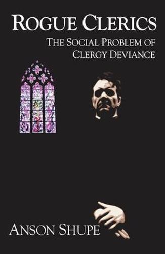 Rogue Clerics: The Social Problem of Clergy Deviance (Hardback)
