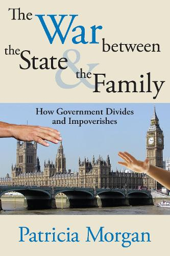 The War Between the State and the Family: How Government Divides and Impoverishes (Paperback)