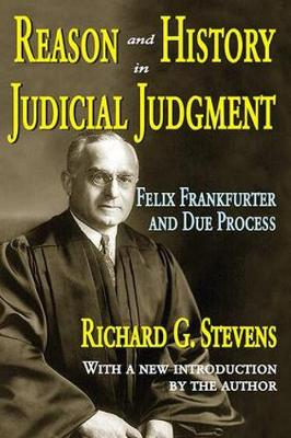 Reason and History in Judicial Judgment: Felix Frankfurter and Due Process (Paperback)