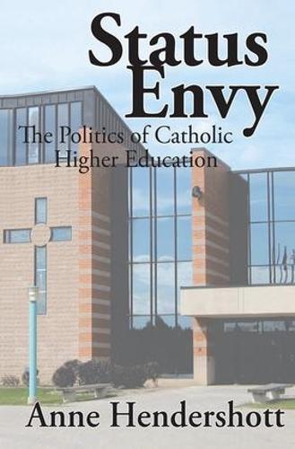 Status Envy: The Politics of Catholic Higher Education (Hardback)
