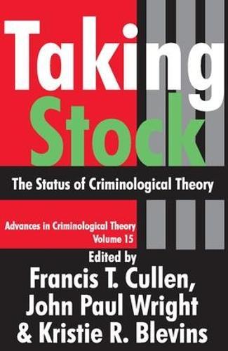 Taking Stock: The Status of Criminological Theory - Advances in Criminological Theory 15 (Paperback)
