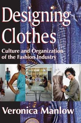 Designing Clothes: Culture and Organization of the Fashion Industry (Paperback)