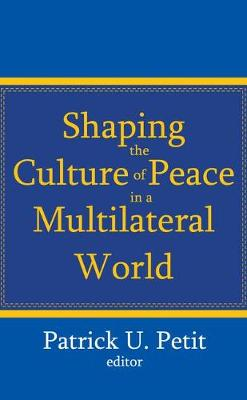 Shaping the Culture of Peace in a Multilateral World (Paperback)