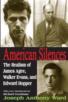 American Silences: The Realism of James Agee, Walker Evans, and Edward Hopper (Paperback)