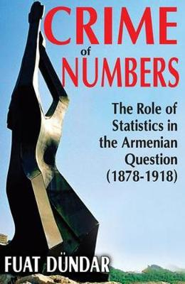 Crime of Numbers: The Role of Statistics in the Armenian Question (1878-1918) (Hardback)