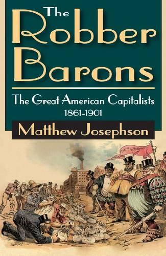 The Robber Barons: The Great American Capitalists 1861-1901 (Paperback)