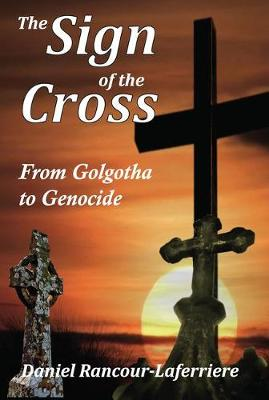 The Sign of the Cross: From Golgotha to Genocide (Hardback)