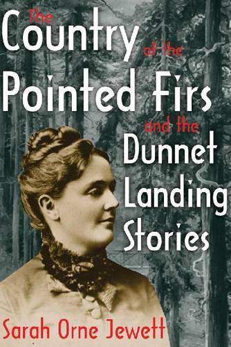 The Country of the Pointed Firs and the Dunnet Landing Stories (Paperback)