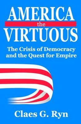 America the Virtuous: The Crisis of Democracy and the Quest for Empire (Paperback)