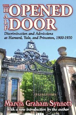 The Half-Opened Door: Discrimination and Admissions at Harvard, Yale, and Princeton, 1900-1970 (Paperback)