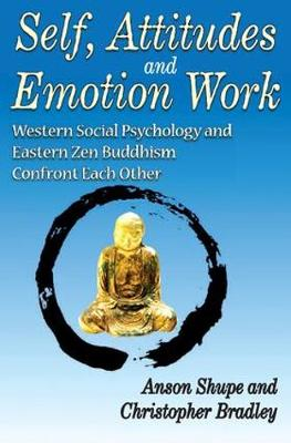 Self, Attitudes, and Emotion Work: Western Social Psychology and Eastern Zen Buddhism Confront Each Other (Hardback)