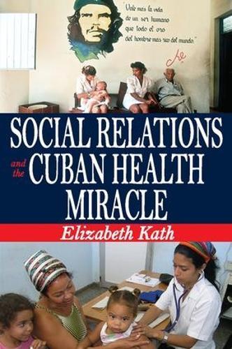 Social Relations and the Cuban Health Miracle (Hardback)