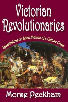 Victorian Revolutionaries: Speculations on Some Heroes of a Culture Crisis (Paperback)