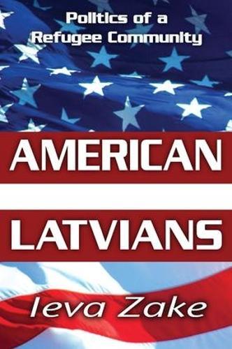 American Latvians: Politics of a Refugee Community (Hardback)