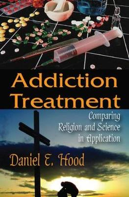 Addiction Treatment: Comparing Religion and Science in Application (Hardback)