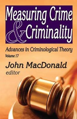 Measuring Crime and Criminality - Advances in Criminological Theory 17 (Hardback)