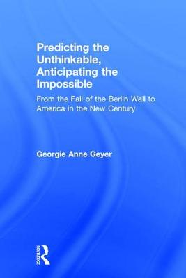 Predicting the Unthinkable, Anticipating the Impossible: From the Fall of the Berlin Wall to America in the New Century (Hardback)