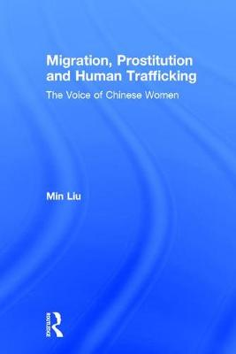 Migration, Prostitution and Human Trafficking: The Voice of Chinese Women (Hardback)