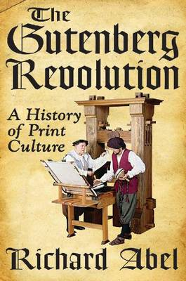 The Gutenberg Revolution: A History of Print Culture (Hardback)