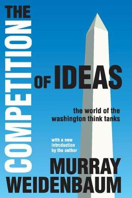 The Competition of Ideas: The World of the Washington Think Tanks (Paperback)
