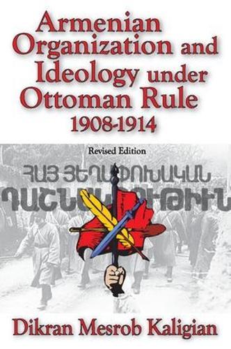 Armenian Organization and Ideology Under Ottoman Rule: 1908-1914 (Paperback)