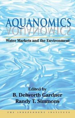 Aquanomics: Water Markets and the Environment - Independent Studies in Political Economy (Hardback)