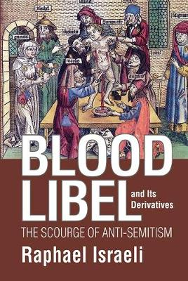 Blood Libel and Its Derivatives: The Scourge of Anti-Semitism (Hardback)